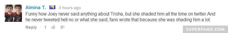 Trisha shades Joey all the time.